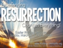 Experiencing Resurrection (Mar 13-Apr 10 2016)